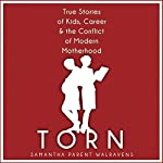 Torn: True Stories of Kids, Career & the Conflict of Modern Motherhood | Samantha Parent Walravens