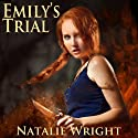 Emily's Trial: Akasha Chronicles, Book 2 Audiobook by Natalie Wright Narrated by Chloe Golden