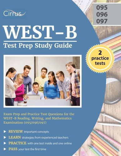 WEST-B Test Prep Study Guide: Exam Prep and Practice Test Questions for the WEST-B Reading, Writing, and Mathematics Examination (095/096/097)
