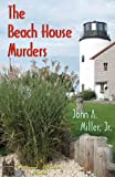 The Beach House Murders, John Miller, 1479286362