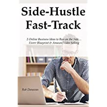 Side-Hustle Fast-Track: 2 Online Business Ideas to Run on the Side… Fiverr Blueprint & Amazon Video Selling (bundle)