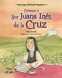 img - for Conoce a Sor Juana In s de la Cruz / Get to Know Sor Juana Ines de la Cruz (Spanish Edition) (Personajes del Mundo Hispanico) (Personajes del mundo ... / Historical Figures of the Hispanic World) book / textbook / text book