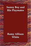 Sunny Boy and His Playmates, Ramy Allison White, 1406833908