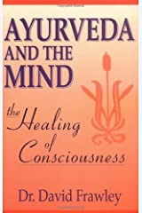 Ayurveda and the Mind: The Healing of Consciousness Kindle Edition
