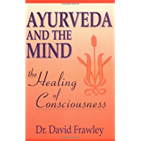Ayurveda and the Mind: The Healing of Consciousness (English Edition)