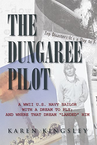 The Dungaree Pilot: A Wwii U.S. Navy Sailor with a Dream to Fly; and Where That Dream