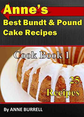 ANNE'S BEST BUNDT & POUND CAKE RECIPES COOKBOOK 1: COOKBOOK (Bundt Pound Cake)