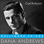 Hollywood Enigma: Dana Andrews, Hollywood Legends | Carl Rollyson