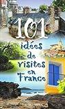 101 idées de visites en France par Bonin