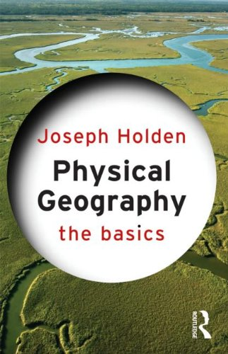 Physical Geography: The Basics by Joseph Holden, Routledge