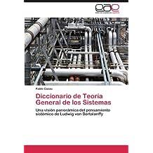 Diccionario de Teoría General de los Sistemas: Una visión panorámica del pensamiento sistémico de Ludwig von Bertalanffy (Spanish Edition)