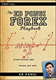 The Ed Ponsi Forex Playbook: Strategies and Trade Set-Ups by Ed Ponsi (2010-07-26)