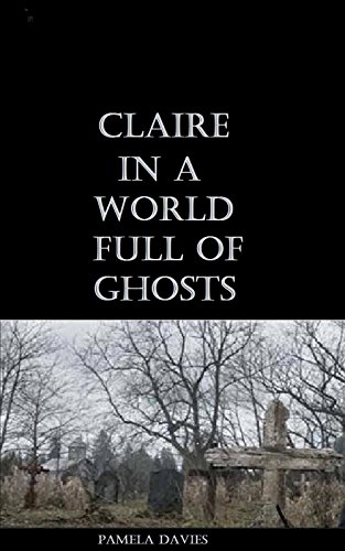 Claire In a World Full of Ghosts. (The Ghost Magnet. Book (Ghost Magnet)