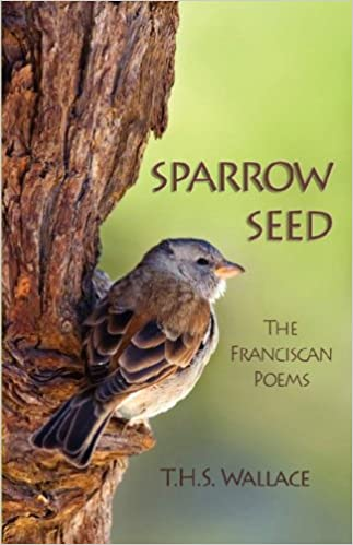 Sparrow Seed: The Franciscan Poems