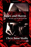 Roses and Thorns: Beauty and the Beast Retold (Amazons Unite Edition), Chris Wolfe, 1495253376