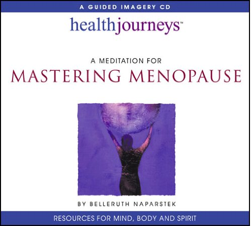 A Meditation for Mastering Menopause - Empowering Guided Imagery and Affirmations to Deliver Natural Mind-Body Relief for Symptoms and Side Effects ()