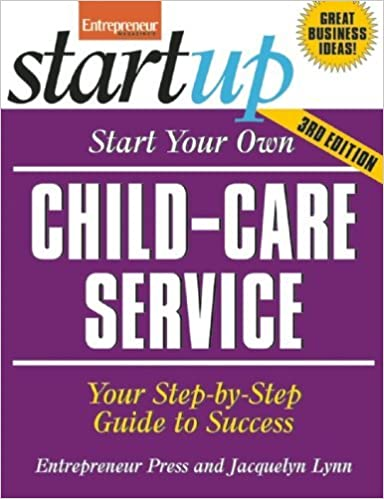 Book Start Your Own Child-Care Service: Your Step-By-Step Guide to Success (StartUp Series) by Entrepreneur Press (2011-01-01)