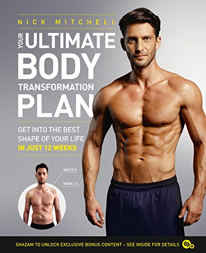 Your Ultimate Body Transformation Plan: Get into the best shape of your life - in just 12 weeks (Best 12 Week Transformation Program)