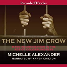 The New Jim Crow: Mass Incarceration in the Age of Colorblindness Audiobook by Michelle Alexander Narrated by Karen Chilton