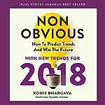 Non-Obvious 2018 Edition: How to Predict Trends and Win the Future: Non-Obvious Series | Rohit Bhargava