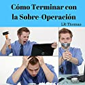 Cómo Terminar con la Sobre-Operación [How to Stop Over-Trading] Audiobook by LR Thomas Narrated by Alfonso Sales
