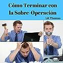 Cómo Terminar con la Sobre-Operación [How to Stop Over-Trading] Audiobook by LR Thomas Narrated by Alfonso Sales