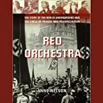 Red Orchestra: The Story of the Berlin Underground and the Circle of Friends Who Resisted Hitler | Anne Nelson