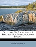 Outlines of Economics, Herbert Elmer Mills, 1271927144
