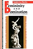 Femininity and Domination : Studies in the Phenomenology of Oppression, Bartky, Sandra L., 0415901855