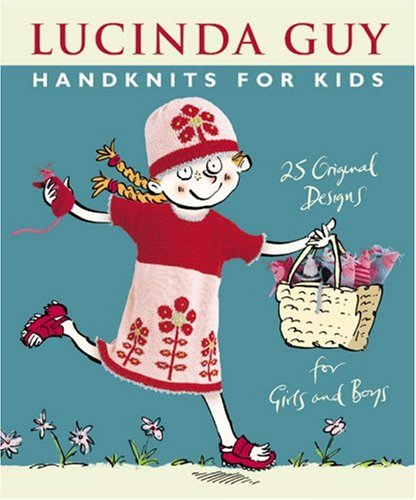 Handknits for Kids: 25 Original Designs for Girls and Boys Hardcover – August 1, 2005 Lucinda Guy Trafalgar Square Books 1570763100 Children' s clothing.
