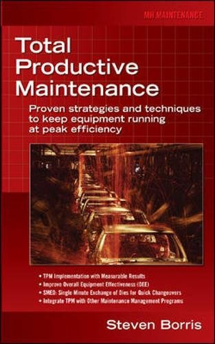 Total Productive Maintenance: Proven Strategies and Techniques to Keep Equipment Running at Maximum Efficiency, by Steve Borris Total Prod