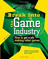 Break Into The Game Industry: How to Get A Job Making Video Games [Paperback] [2003] (Author) Ernest Adams