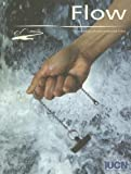 img - for Flow: the essentials of environmental flows (Water & Nature Initiative) book / textbook / text book