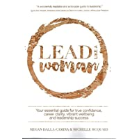 Lead Like A Woman: Your Essential Guide for Career Clarity, True Confidence, Vibrant Wellbeing and Leadership Success