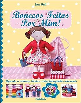Bonecos Feitos por Mim! Aprenda a Costurar, Tricotar e Criar Bonequinhos Artesanais Em Portuguese do Brasil: Amazon.es: Jane Bull: Libros