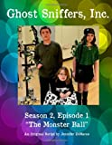 Ghost Sniffers, Inc. Season 2, Episode 1 Script: the Monster Ball, Jennifer DiMarco, 1497320984