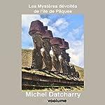 Les mystères dévoilés de l'île de Pâques | Michel Datcharry