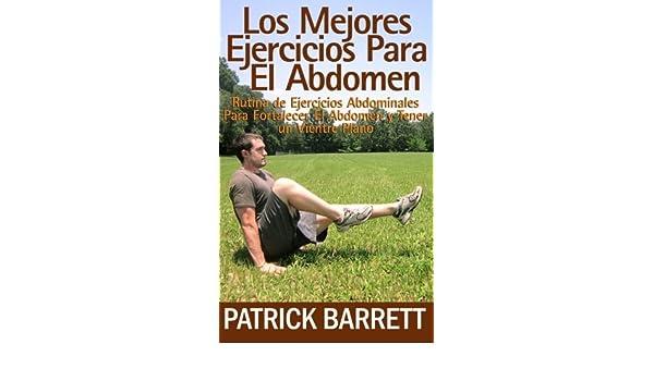 Los Mejores Ejercicios Para El Abdomen: Rutina Abdominal para Fortalecer el Centro y para Tener un Abdomen Plano (Spanish Edition) by Patrick Barrett ...