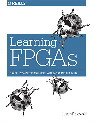 Learning FPGAs: Digital Design for Beginners with Mojo and Lucid HDL, by Justin Rajewski