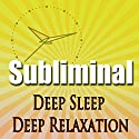 Deep Sleep Deep Relaxation Subliminal: Binaural Beats Solfeggio Harmonics Confidence And Self Esteem While You Sleep Or Power Nap Speech by Subliminal Hypnosis Narrated by Joel Thielke