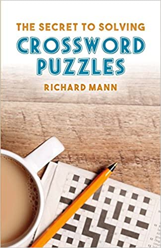 The Secret To Solving Crossword Puzzles 1 Mann Richard 9781483596242 Amazon Com Books