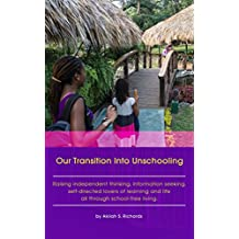 Our Transition Into Unschooling: Raising independent thinking, information seeking, self-directed lovers of learning and life all through school-free living.
