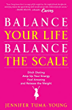 Balance Your Life, Balance the Scale: Ditch Dieting, Amp Up Your Energy, Feel Amazing, and Release the Weight