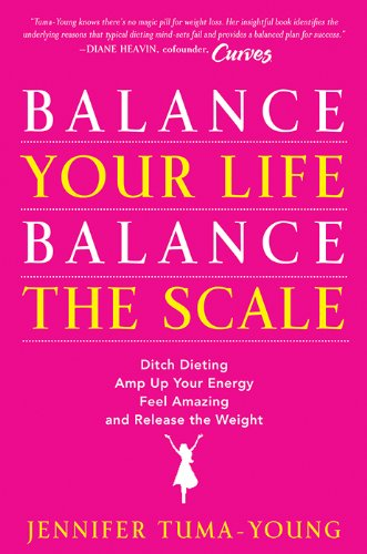 Balance Your Life, Balance the Scale: Ditch Dieting, Amp Up Your Energy, Feel Amazing, and Release the Weight cover