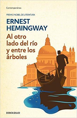 Al otro lado del río y entre los árboles - Ernest Hemingway