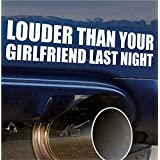 Louder Than Your Girlfriend Funny Bumper Sticker Vinyl Decal Muscle Car JDM Vtec Fits Ford Mustang Chevrolet Camaro & more