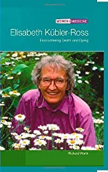 Elisabeth Kubler-ross: Encountering Death And Dying (WOMEN IN MEDICINE)