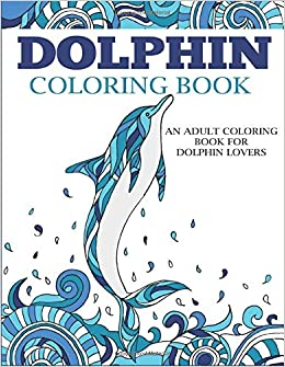 Amazon.com: Dolphin Coloring Book: An Adult Coloring Book ...