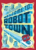 Welcome to Robot Town by Ryan Heshka (2013-08-27)