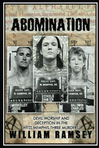 - Abomination: Devil Worship and Deception in the West Memphis Three Murders